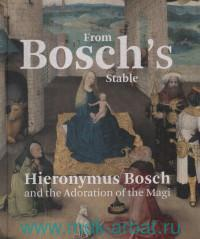From Bosch's Stable : Hieronymus Bosch and the Adoration of the Magi