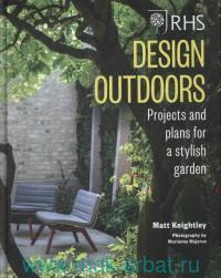 Design Outdoors : Projects and Plans for a Stylish Garden