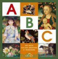 ABC-Buch Von der Eremitage St. Petersburg : Meisterwerke der Weltkunst fur Kinder