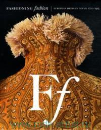 Fashioning Fashion. European Dress in Detail, 1700-1975