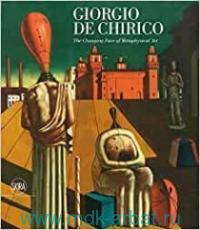 Giorgio de Chirico. The Changing Face of Metaphysical Art