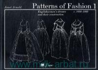 Patterns of Fashion 1. c. 1660-1860 : Englishwomen's dresses and Their Construction