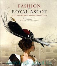 Fashion at Royal Ascot : Three Centuries of Thoroughbred Style