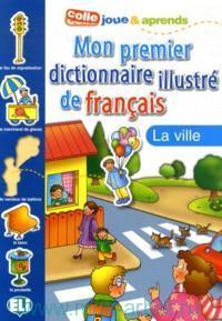 Mon premier dictionnaire illustre de francais : La ville