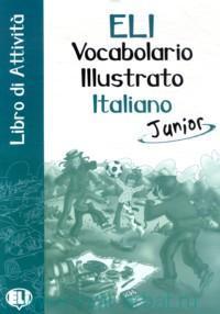 ELI Vocabolario illustrato Italiano : Junior : Libro di Attivita