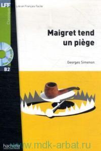 Maigret tend un piege : B2 : 1500 mots et plus : Adaptation du texte C. Milou