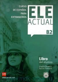 ELE Actual : B2 : Libro del Alumno : Curso de Espanol Para Extranjeros