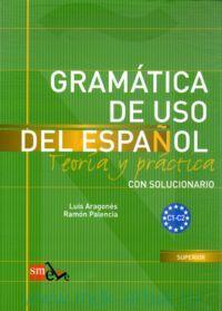 Gramatica De USO Del Espanol : Teoria y Practica : Intermedio C1-C2 : Con Solucionario