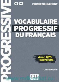 Vocabulaire Progressif du Francais : Perfectionnement : C1 C2 : Avec 675 exercices