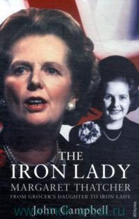 The Iron Lady : Margaret Thatcher from Grocer's Daughter to Iron Lady