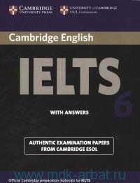 Cambridge English IELTS 6 : Examination Papers from University of Cambridge ESOL Examination : with Answers