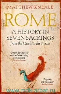 Rome : A History in Seven Sackings from the Gauls to the Nazis