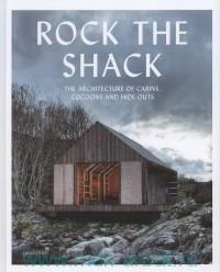 Rock the Shack : The Architecture of Cabins, Cocoons and Hide-Outs