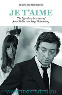 Je T'Aime : The Legendary Love Story of Jane Birkin and Srge Gainsbourg