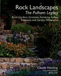 Rock Landscapes. The Pulham Legacy : Rock, Grottoes, Ferneries, Follies, Fountains and Garden Ornaments