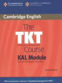 Cambridge English : The TKT Course. Teaching Knowledge Test : KAL Module. Knowledge About Language