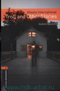 Ghosts International : Troll and Other Stories : Stage 2 (700 headwords)
