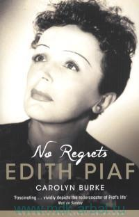 No Regrets : The Life of Edith Piaf