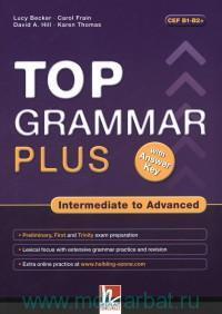 Top Grammar Plus : Intermediate to Advanced : with Answer Key : CEF B1-B2+