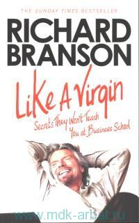 Like a Virqin : Secrets they Won't Teach You at Business School