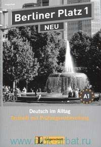 Berliner Platz 1 Neu : A1 : Deutsch im Alltag : Testheft mit Prufungsvorbereitung