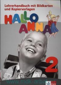 Hallo Anna 2 : Lehrerhandbuch mit Bildkarten und Kopiervorlagen : Deutsch fur Kinder