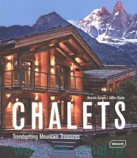 Chalets : Trendsetting Mountain Treasures