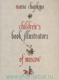 Children's Book Illustrators of Moscow : the Album