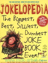 Jokelopedia : The Biggest, Best, Silliest, Dumbest Joke Book Ever