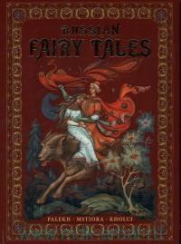 Russian Fairy-Tales : Palekh, Mstiora, Kholui = Русские народные сказки : живопись Палеха, Мстёры, Холуя