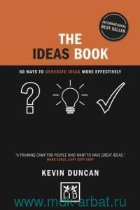The Ideas Book : 60 Ways to Generate Ideas More Effectively