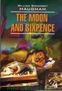 The Moon and Sixpence = Луна и грош : книга для чтения на английском языке