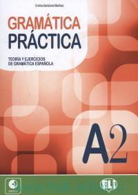 Gramatica Practica : A2 : Teoria y Ejercicios de Gramatica Espanola