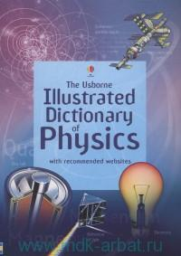 The Usborne Illustrated Dictionary of Physics With Recommended Websites