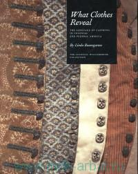 What Clothes Reveal : The Language of Clothing in Colonial and Federal America