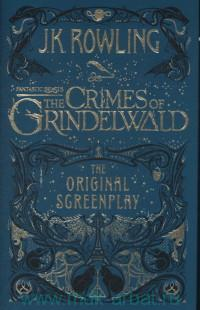Fantastic Beasts. The Grimes of Grindelwald : The Original Screenplay