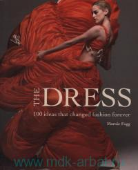 The Dress : 100 Ideas that Chaged Fashion Forever