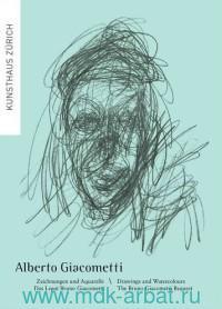 Alberto Giacometti : Drawings and Watercolours The Bruno Giacometti Bequest = Zeichnungen und Aquarelle Das Legat Bruno Giacometti