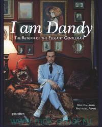 I Am Dandy : The Return of the Elegant Gentleman