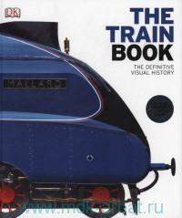 The Train Book. The Definitive Visual History