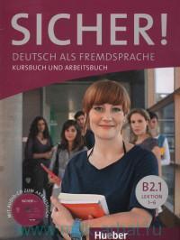 Sicher! : Deutsch als Fremdsprache : Kursbuch und Arbeitsbuch : Niveau B2.1 : Lektion 1-6