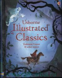 Usborne Illustrated Classics : Robinson Crusoe & Other Stories