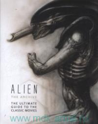 Alien the Archive : The Ultimate Guide to the Classic Movies