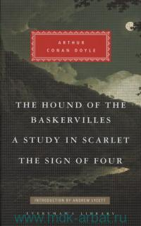 The Hound of the Baskervilles. A Study in Scarlet. The Sign of Four