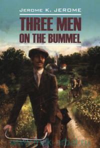 Three Men on the Bummel = Трое на четырех колесах : книга для чтения на английском языке