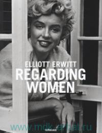 Elliott Erwitt. Regarding Women