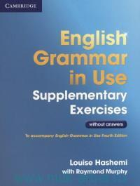 English Grammar in Use : Supplementary Exercises : without Answers : To Accompany English Grammar in Use Fourth Edition