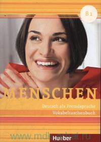 Menschen B1 : Deutsh als Fremdsprache : Vokabeltaschenbuch