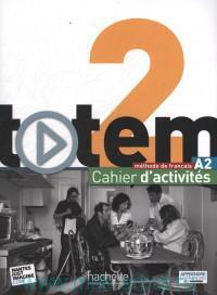 Totem 2 : Cahier d'Activites : Methode de Francais : A2