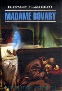 Госпожа Бовари = Madame Bovary : книга для чтения на французском языке